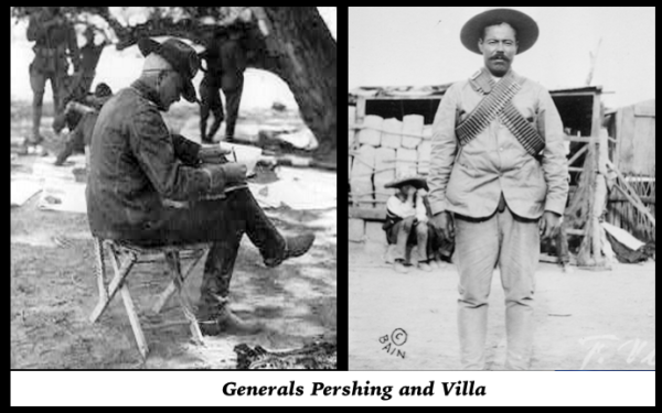 Villa Expedition, Generals Pershing & Villa, begun Mar 14, 1916