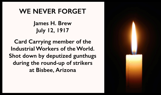 WE NEVER FORGET James H Brew, Bisbee AZ, July 12, 1917