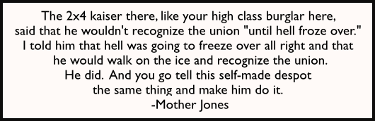 Mother Jones Quote, 2x4 kaiser union recognition hell freeze over.